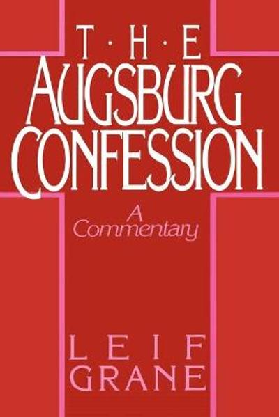 The Augsburg Confession - Leif Grane
