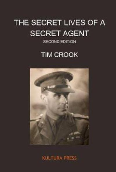 The Secret Lives of a Secret Agent Second Edition - Tim Crook