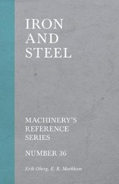 Iron and Steel - Machinery's Reference Series - Number 36 - Erik Oberg