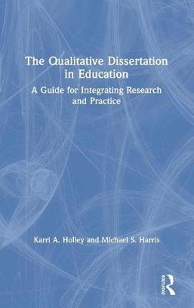 The Qualitative Dissertation in Education - Karri A. Holley