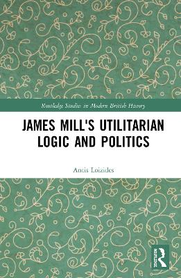 James Mill's Utilitarian Logic and Politics - Antis Loizides