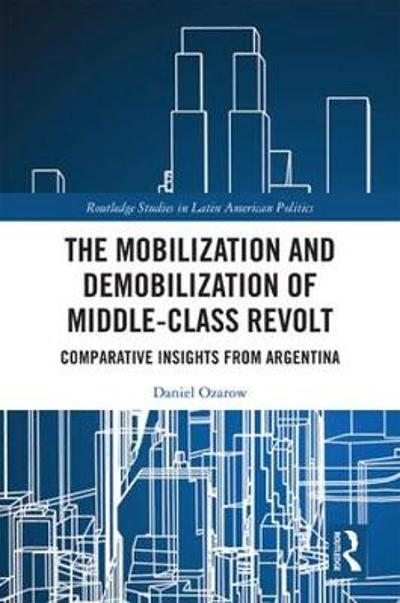 The Mobilization and Demobilization of Middle-Class Revolt - Daniel Ozarow