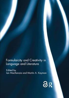 Formulaicity and Creativity in Language and Literature - Ian MacKenzie