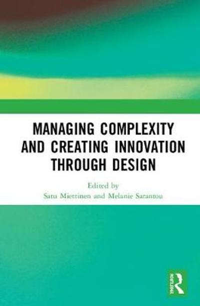 Managing Complexity and Creating Innovation through Design - Satu Miettinen