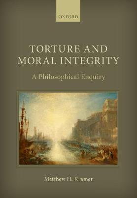 Torture and Moral Integrity - Matthew H. Kramer