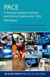 PACE: A Practical Guide to the Police and Criminal Evidence Act 1984 - Paul Ozin Heather Norton