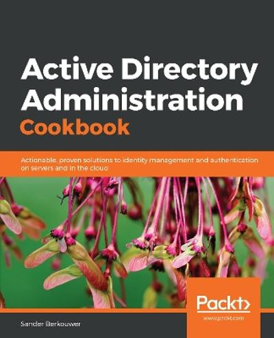 Active Directory Administration Cookbook - Sander Berkouwer