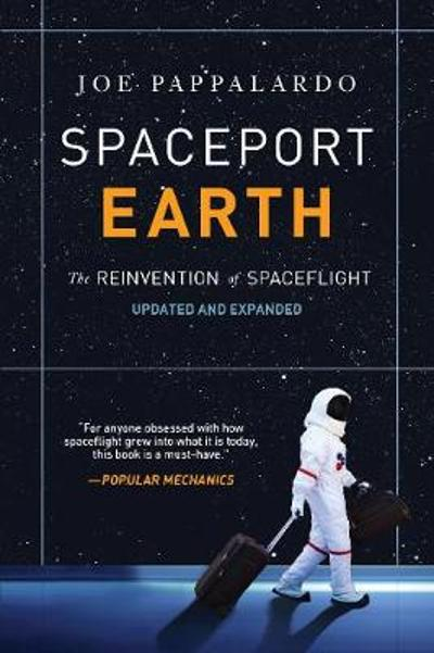 Spaceport Earth: The Reinvention of Spaceflight - Joe Pappalardo