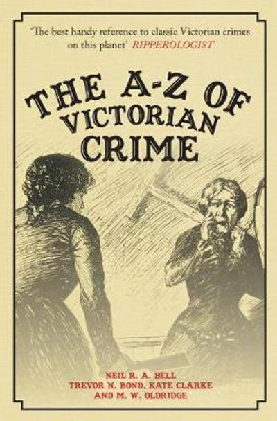 The A-Z of Victorian Crime - Neil R. A. Bell