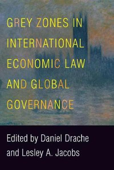Grey Zones in International Economic Law and Global Governance - Daniel Drache