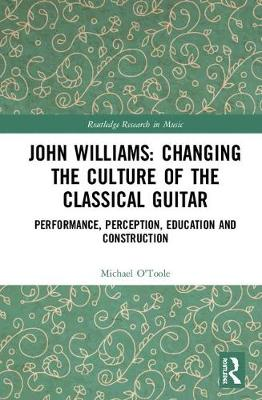John Williams: Changing the Culture of the Classical Guitar - Michael O'Toole