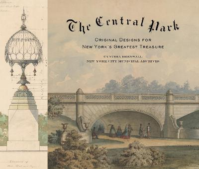 The Central Park: Original Designs for New York's Greatest Treasure - Cynthia S. Brenwall