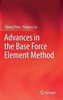 Advances in the Base Force Element Method - Yijiang Peng