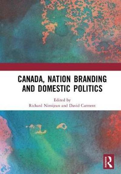 Canada, Nation Branding and Domestic Politics - Richard Nimijean