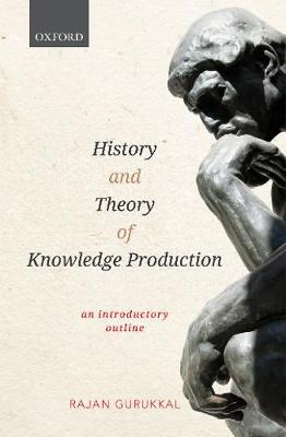History and Theory of Knowledge Production - Professor Rajan Gurukkal