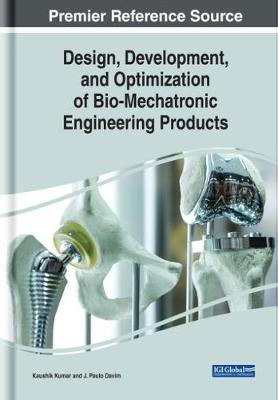 Design, Development, and Optimization of Bio-Mechatronic Engineering Products - Kaushik Kumar