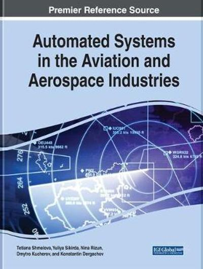 Automated Systems in the Aviation and Aerospace Industries - Tetiana Shmelova