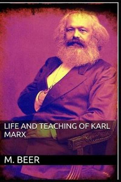 Life and Teaching of Karl Marx - M Beer