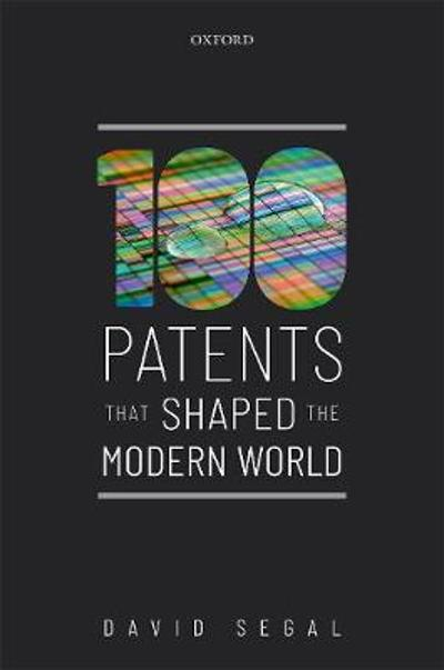 One Hundred Patents That Shaped the Modern World - David Segal
