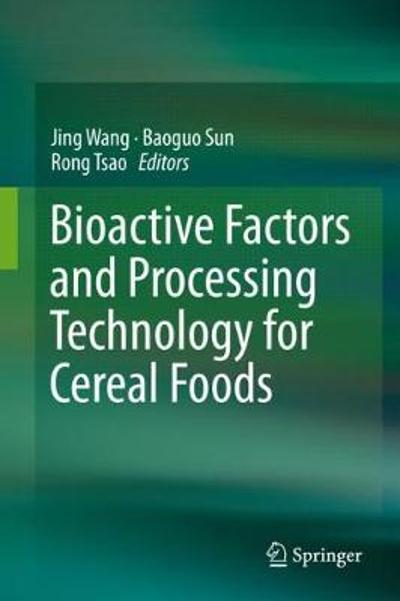 Bioactive Factors and Processing Technology for Cereal Foods - Jing Wang