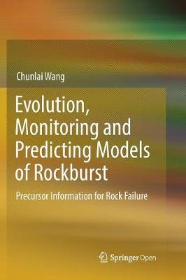 Evolution, Monitoring and Predicting Models of Rockburst - Chunlai Wang