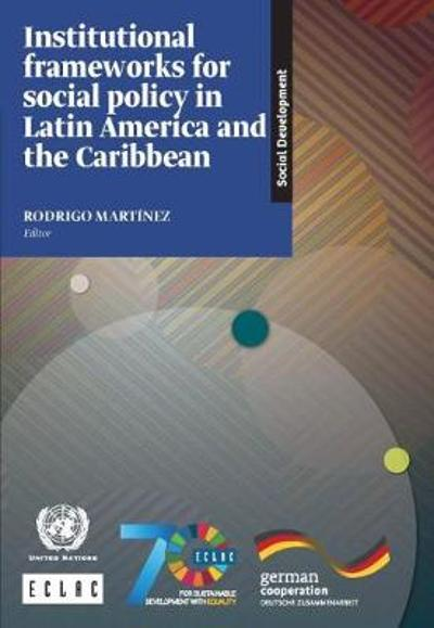 Institutional Frameworks for Social Policy in Latin America and the Caribbean - United Nations: Economic Commission for Latin America and the Caribbean
