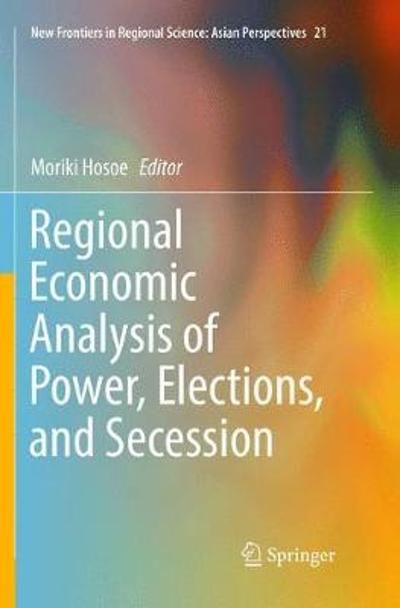 Regional Economic Analysis of Power, Elections, and Secession - Moriki Hosoe