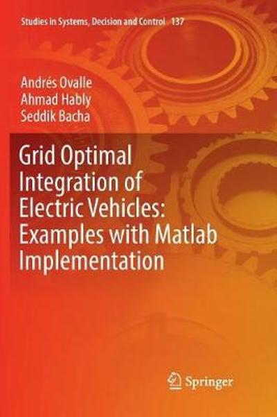 Grid Optimal Integration of Electric Vehicles: Examples with Matlab Implementation - Andres Ovalle