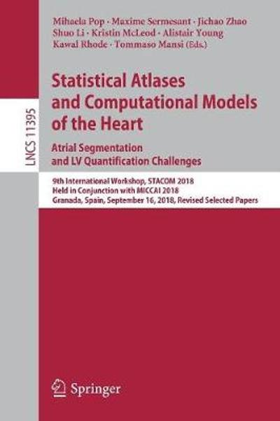 Statistical Atlases and Computational Models of the Heart. Atrial Segmentation and LV Quantification Challenges - Mihaela Pop
