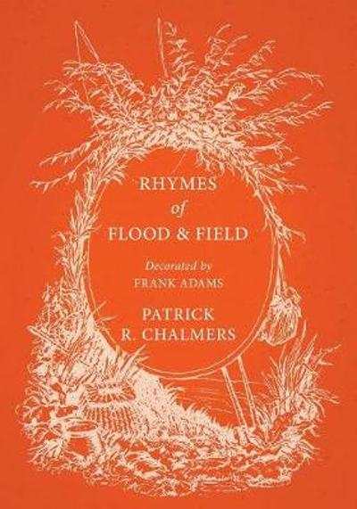 Rhymes of Flood and Field - Decorated by Frank Adams - Patrick R Chalmers