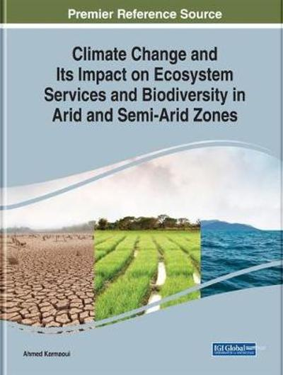 Climate Change and Its Impact on Ecosystem Services and Biodiversity in Arid and Semi-Arid Zones - Ahmed Karmaoui