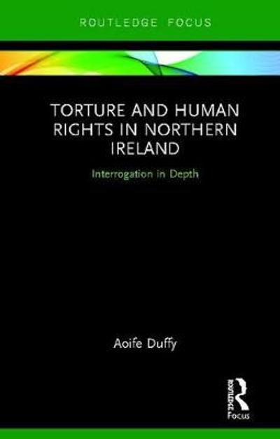 Torture and Human Rights in Northern Ireland - Aoife Duffy