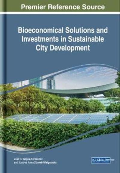 Bioeconomical Solutions and Investments in Sustainable City Development - Jose G. Vargas-Hernandez