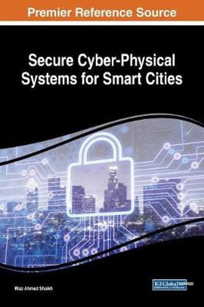 Secure Cyber-Physical Systems for Smart Cities - Riaz Ahmed Shaikh