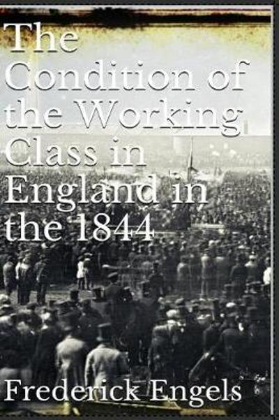 The Condition of the Working Class in England in 1844 - Frederick Engels