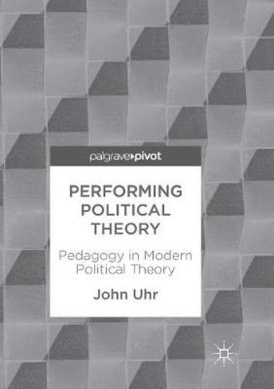 Performing Political Theory - John Uhr
