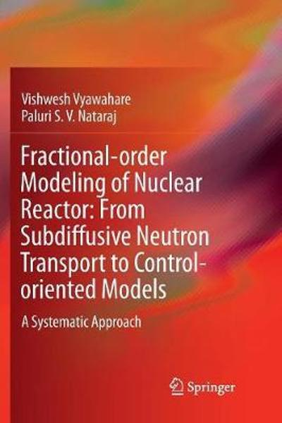 Fractional-order Modeling of Nuclear Reactor: From Subdiffusive Neutron Transport to Control-oriented Models - Vishwesh Vyawahare