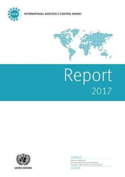 Report of the International Narcotics Control Board for 2017 - United Nations: International Narcotics Control Board