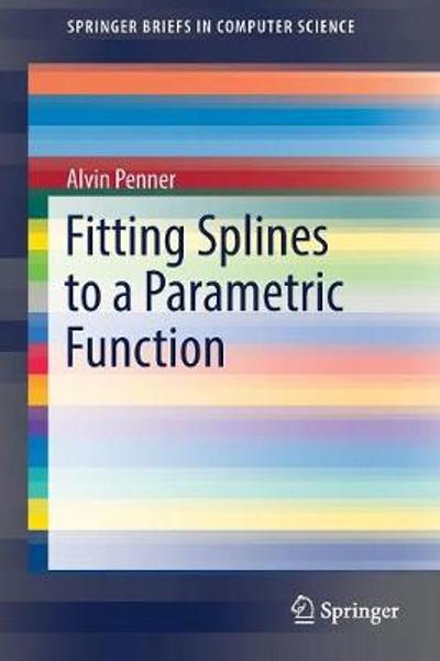Fitting Splines to a Parametric Function - Alvin Penner