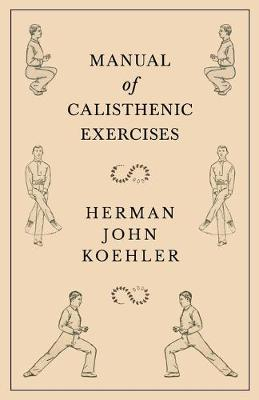 Manual of Calisthenic Exercises - Herman John Koehler