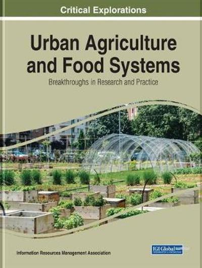 Urban Agriculture and Food Systems: Breakthroughs in Research and Practice - Information Resources Management Association