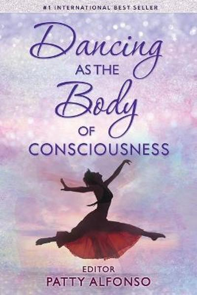 Dancing as the Body of Consciousness - Patty Alfonso