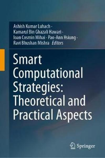 Smart Computational Strategies: Theoretical and Practical Aspects - Ashish Kumar Luhach