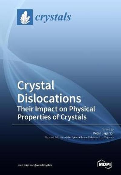 Crystal Dislocations Their Impact on Physical Properties of Crystals - Peter Lagerlof