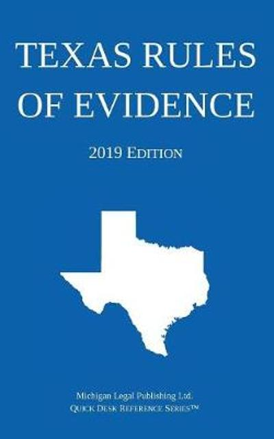 Texas Rules of Evidence; 2019 Edition - Michigan Legal Publishing Ltd