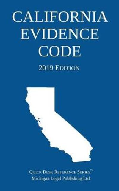 California Evidence Code; 2019 Edition - Michigan Legal Publishing Ltd