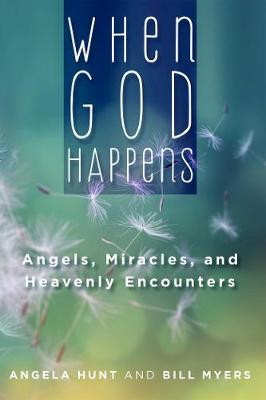 When God Happens: Angels, Miracles, and Heavenly Encounters - Angela Hunt
