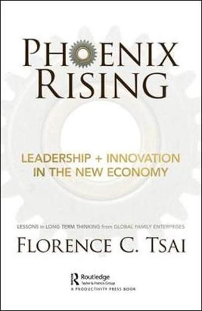 Phoenix Rising - Leadership + Innovation in the New Economy - Florence C. Tsai