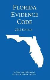 Florida Evidence Code; 2019 Edition - Michigan Legal Publishing Ltd