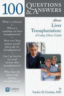 100 Questions  &  Answers About Liver Transplantation: A Lahey Clinic Guide - Fredric D. Gordon